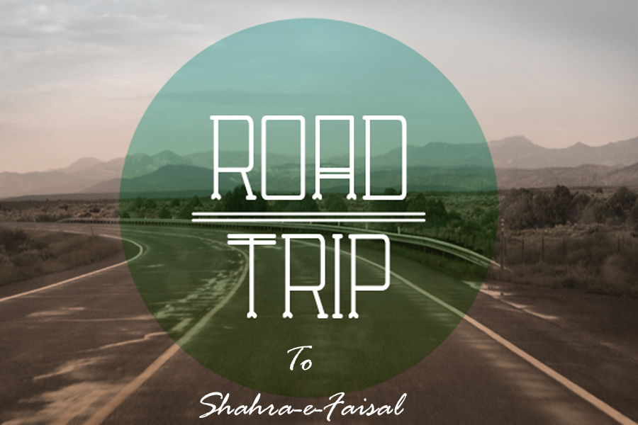 A Never Ending Road Trip to Sharah-e-Faisal